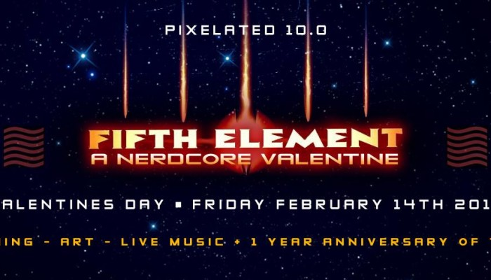PIXELATED 10.0: FIFTH ELEMENT – A NERDCORE VALENTINE