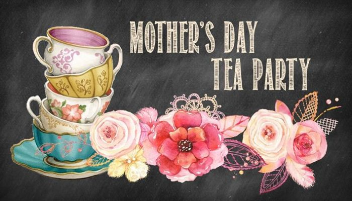 Mothers Day 2018: Mother's Day Tea | Wed May 9